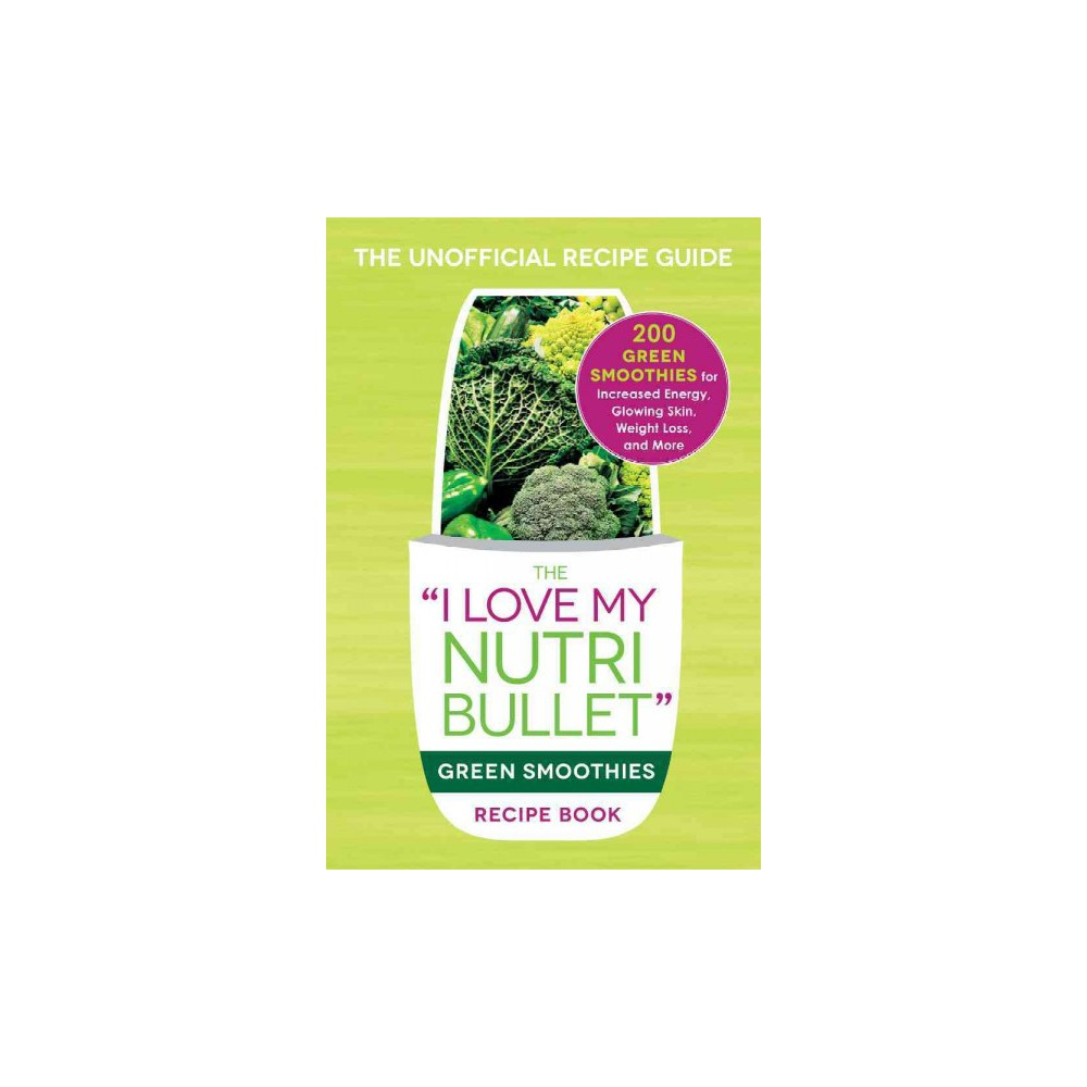 'I Love My Nutribullet' Green Smoothies Recipe Book : 200 Healthy Smoothie Recipes for Weight Loss,