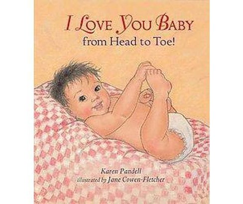 I Love You, Baby, from Head to Toe! (Hardcover) (Karen Pandell) - image 1 of 1