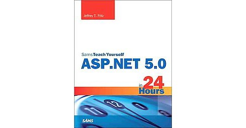 Sams Teach Yourself ASP.NET Core in 24 Hours -  by Jeffrey T. Fritz (Paperback) - image 1 of 1