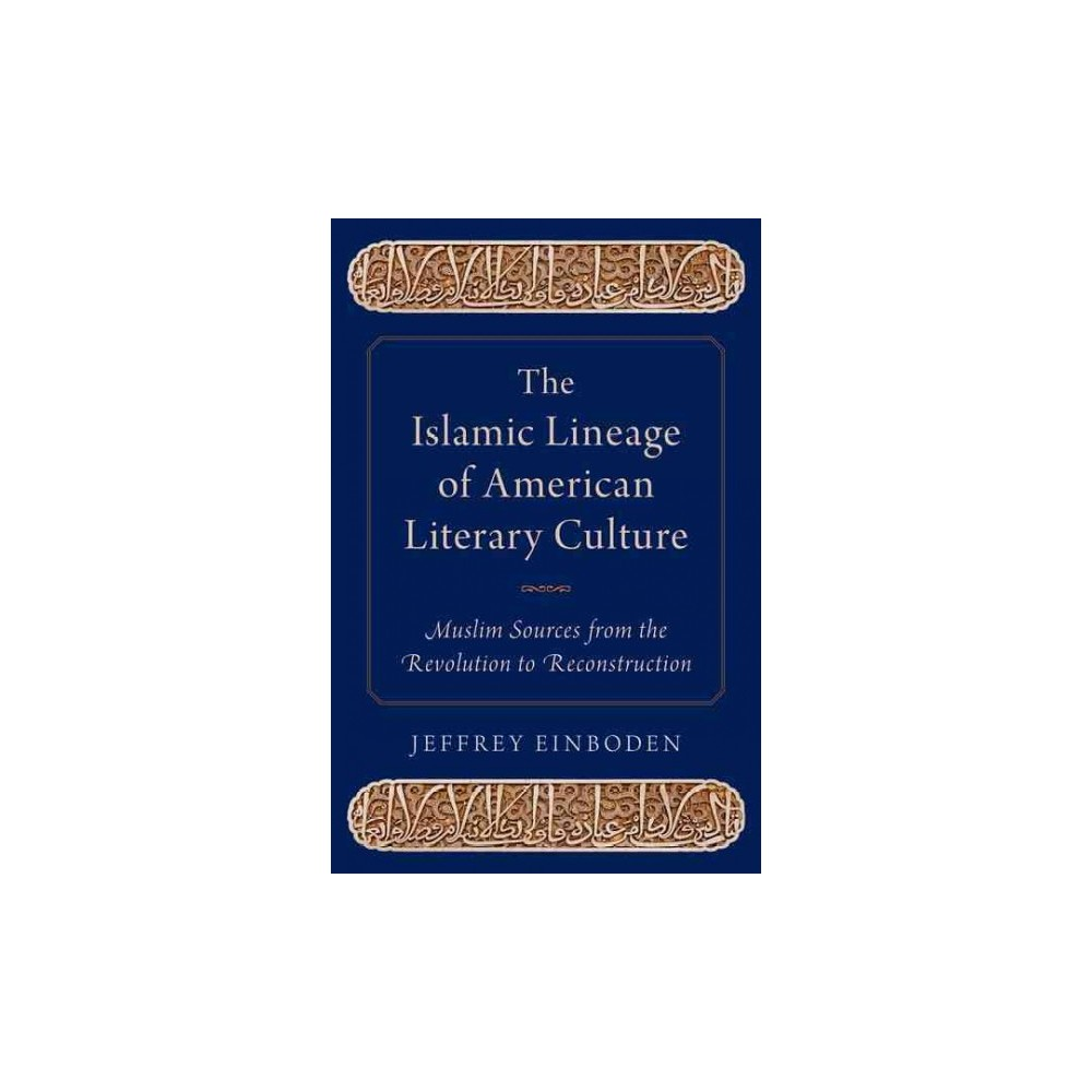 Islamic Lineage of American Literary Culture : Muslim Sources from the Revolution to Reconstruction