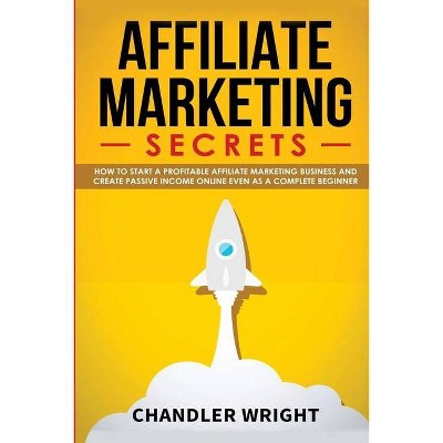 Affiliate Marketing - by  Chandler Wright (Paperback)