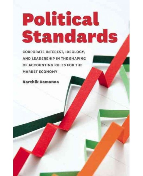 Political Standards : Corporate Interest, Ideology, and Leadership in the Shaping of Accounting Rules - image 1 of 1