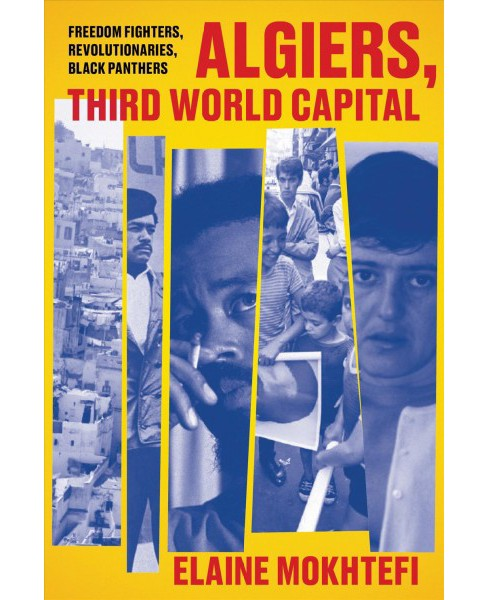 Algiers : Third World Capital; Freedom Fighters, Revolutionaries, Black Panthers -  (Hardcover) - image 1 of 1