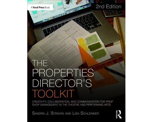 Properties Director's Toolkit : Managing a Prop Shop for Theatre -  (Paperback) - image 1 of 1