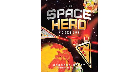 Space Hero Cookbook (Hardcover) (Barbara Beery) - image 1 of 1