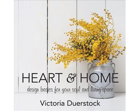 Heart & Home : Design Basics for Your Soul and Living Space -  by Victoria Duerstock (Hardcover) - image 1 of 1