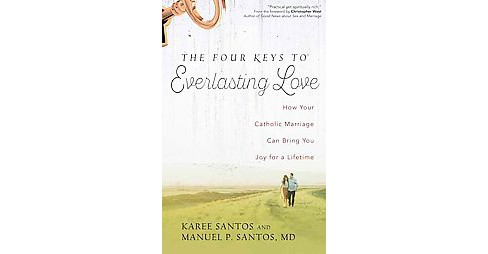Four Keys to Everlasting Love : How Your Catholic Marriage Can Bring You Joy for a Lifetime (Paperback) - image 1 of 1