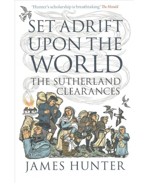 Set Adrift upon the World : The Sutherland Clearances -  Reprint by James Hunter (Paperback) - image 1 of 1