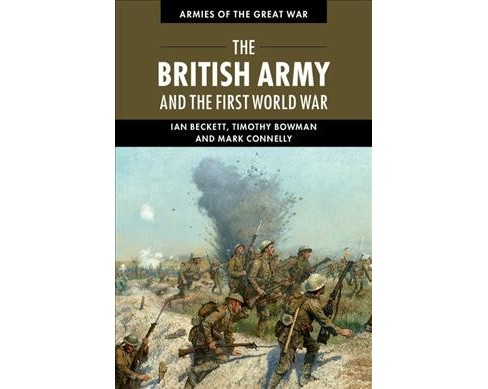 British Army and the First World War (Paperback) (Ian Beckett & Timothy Bowman & Mark Connelly) - image 1 of 1