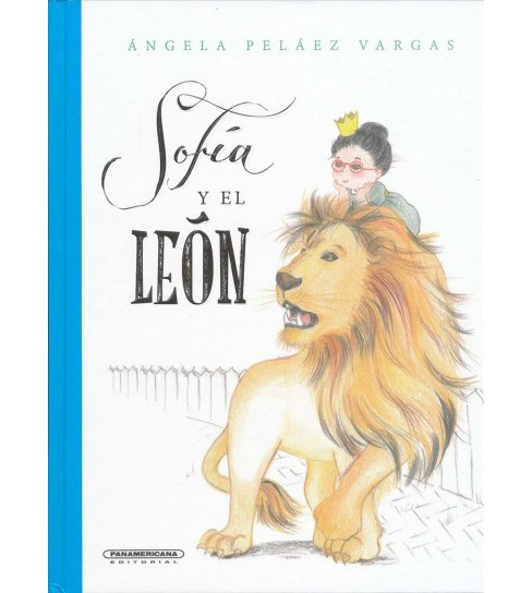Sofía y el león/ Sophia and the Lion (Hardcover) (Angela Pelaez Vargas) - image 1 of 1