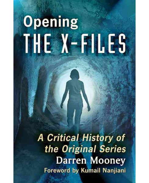 Opening the X-Files : A Critical History of the Original Series (Paperback) (Darren Mooney) - image 1 of 1