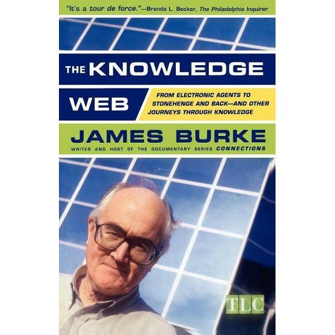 The Knowledge Web - (From Electronic Agents to Stonehenge and Back) by  James Burke (Paperback) - image 1 of 1
