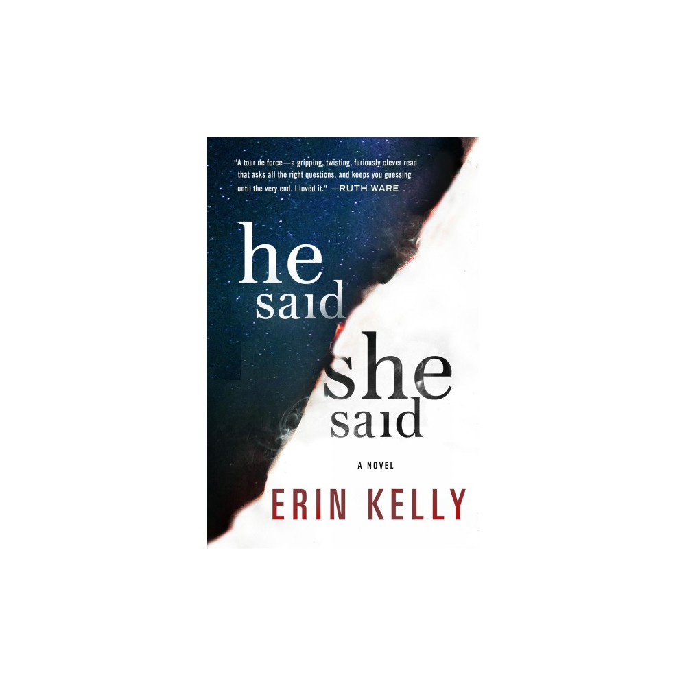 He Said / She Said - by Erin Kelly (Hardcover)
