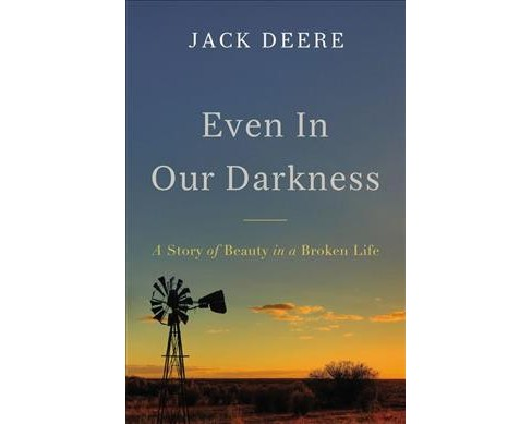 Even in Our Darkness : A Story of Beauty in a Broken Life -  by Jack Deere (Hardcover) - image 1 of 1
