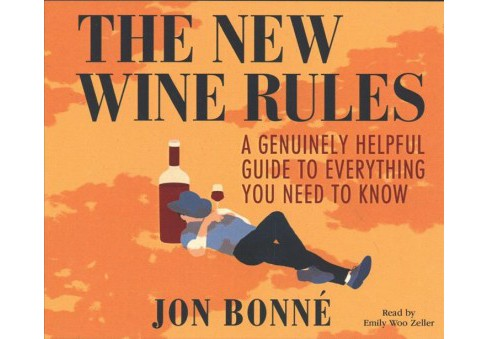 New Wine Rules : A Genuinely Helpful Guide to Everything You Need to Know - Unabridged by Jon Bonne - image 1 of 1