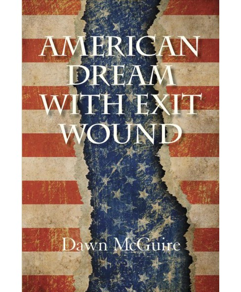 American Dream with Exit Wound (Paperback) (Dawn McGuire) - image 1 of 1