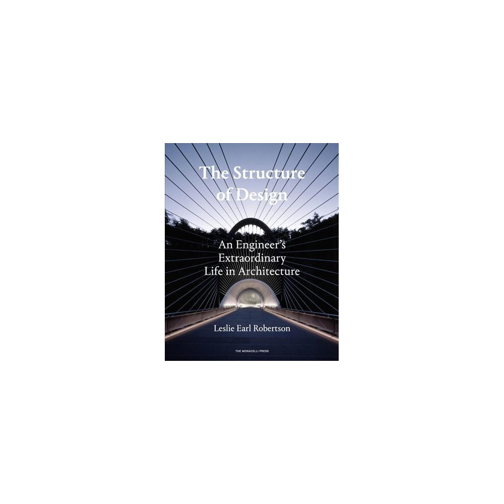 Structure of Design : An Engineer's Extraordinary Life in Architecture - (Hardcover)