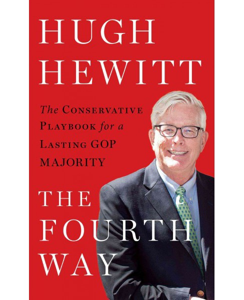 Fourth Way : The Conservative Playbook for a Lasting GOP Majority (Hardcover) (Hugh Hewitt) - image 1 of 1
