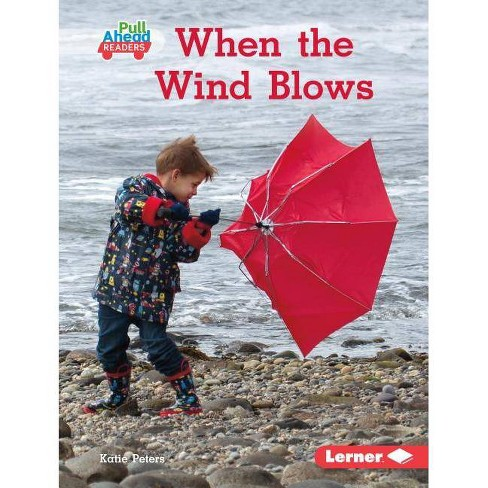 When the Wind Blows - (Let's Look at Weather (Pull Ahead Readers -- Nonfiction)) by  Katie Peters - image 1 of 1