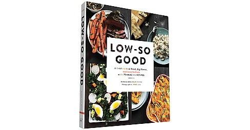 Low-So Good : A Guide to Real Food, Big Flavor, and Less Sodium With 70 Amazing Recipes (Hardcover) - image 1 of 1