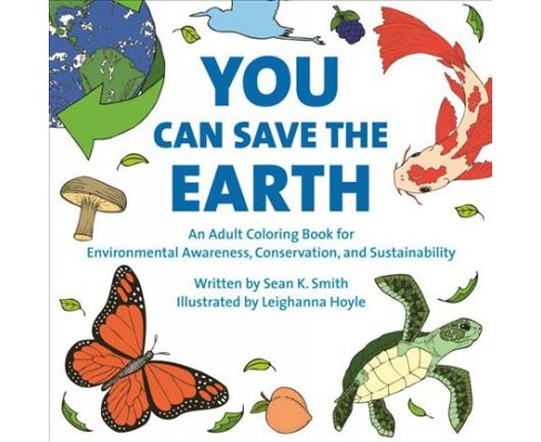 You Can Save the Earth : An Adult Coloring Book for Environmental Awareness, Conservation, and - image 1 of 1