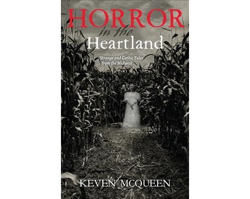 Horror in the Heartland : Strange and Gothic Tales from the Midwest (Hardcover) (Keven McQueen) - image 1 of 1