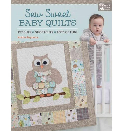 Sew Sweet Baby Quilts : Precuts - Shortcuts - Lots of Fun! (Paperback) (Kristin Roylance) - image 1 of 1