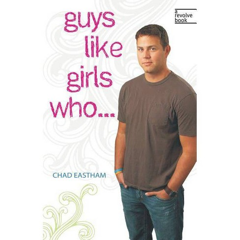 Guys Like Girls Who . . . - (Revolve Books) by  Chad Eastham (Paperback) - image 1 of 1