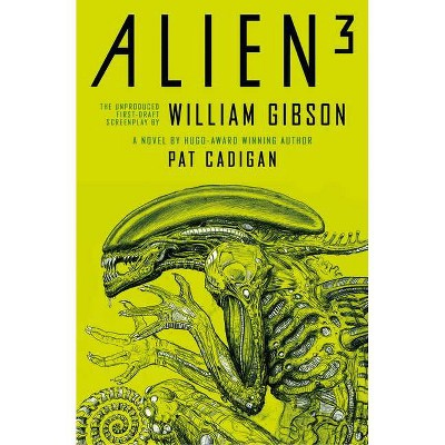 Alien - Alien 3: The Unproduced Screenplay by William Gibson - by  Pat Cadigan & William Gibson (Hardcover)