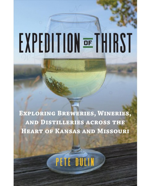 Expedition of Thirst : Exploring Breweries, Wineries, and Distilleries Across the Heart of Kansas and - image 1 of 1