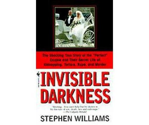 Invisible Darkness : The Strange Case of Paul Bernardo and Karla Homolka -  Reprint (Paperback) - image 1 of 1