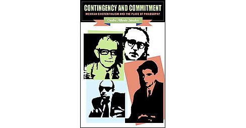 Contingency and Commitment : Mexican Existentialism and the Place of Philosophy (Hardcover) (Carlos - image 1 of 1