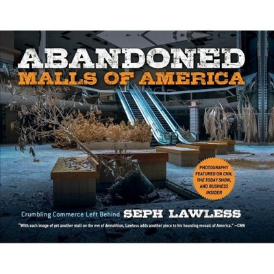 Abandoned Malls of America - by  Seph Lawless (Hardcover)
