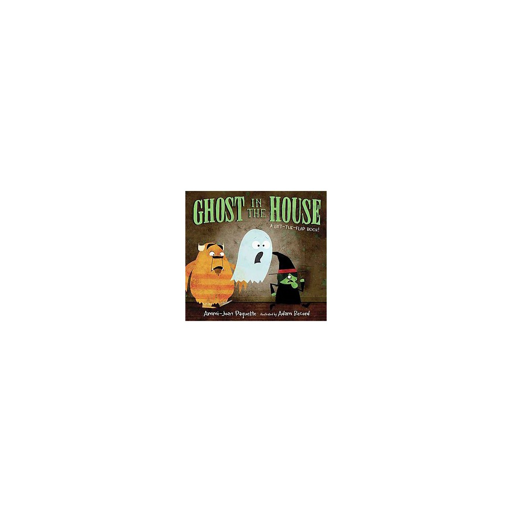 Ghost in the House : A Lift-the-Flap Book! (Hardcover) (Ammi-Joan Paquette)
