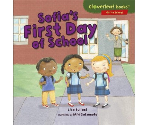 Sofia's First Day of School -  (Cloverleaf Books: Off to School) by Lisa Bullard (Paperback) - image 1 of 1