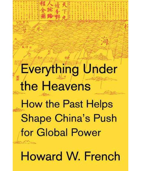 Everything Under the Heavens : How the Past Helps Shape China's Push for Global Power (Hardcover) - image 1 of 1
