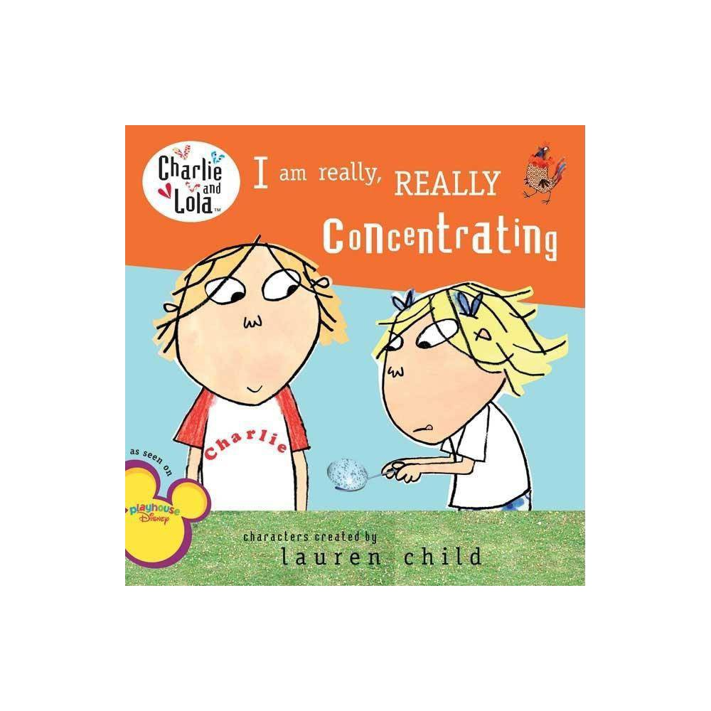 I Am Really Really Concentrating Charlie And Lola By Lauren Child Paperback