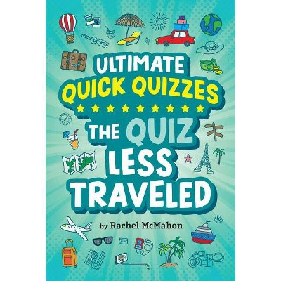 The Quiz Less Traveled - (Ultimate Quick Quizzes) by  Rachel McMahon (Paperback)