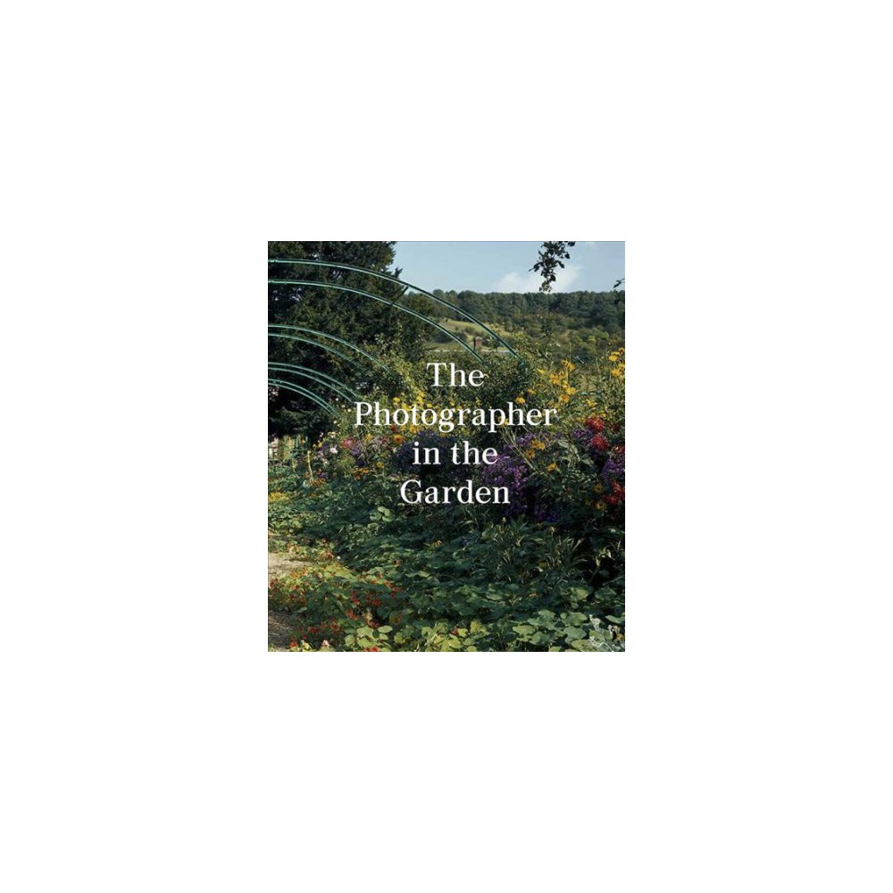 Photographer in the Garden - by Sarah Anne McNear (Hardcover)