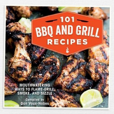 101 BBQ and Grill Recipes (Hardcover) (Dan Vaux-Nobes) - image 1 of 1
