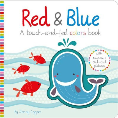 Red & Blue - (Touch, Feel, Explore!)by Jenny Copper (Hardcover)