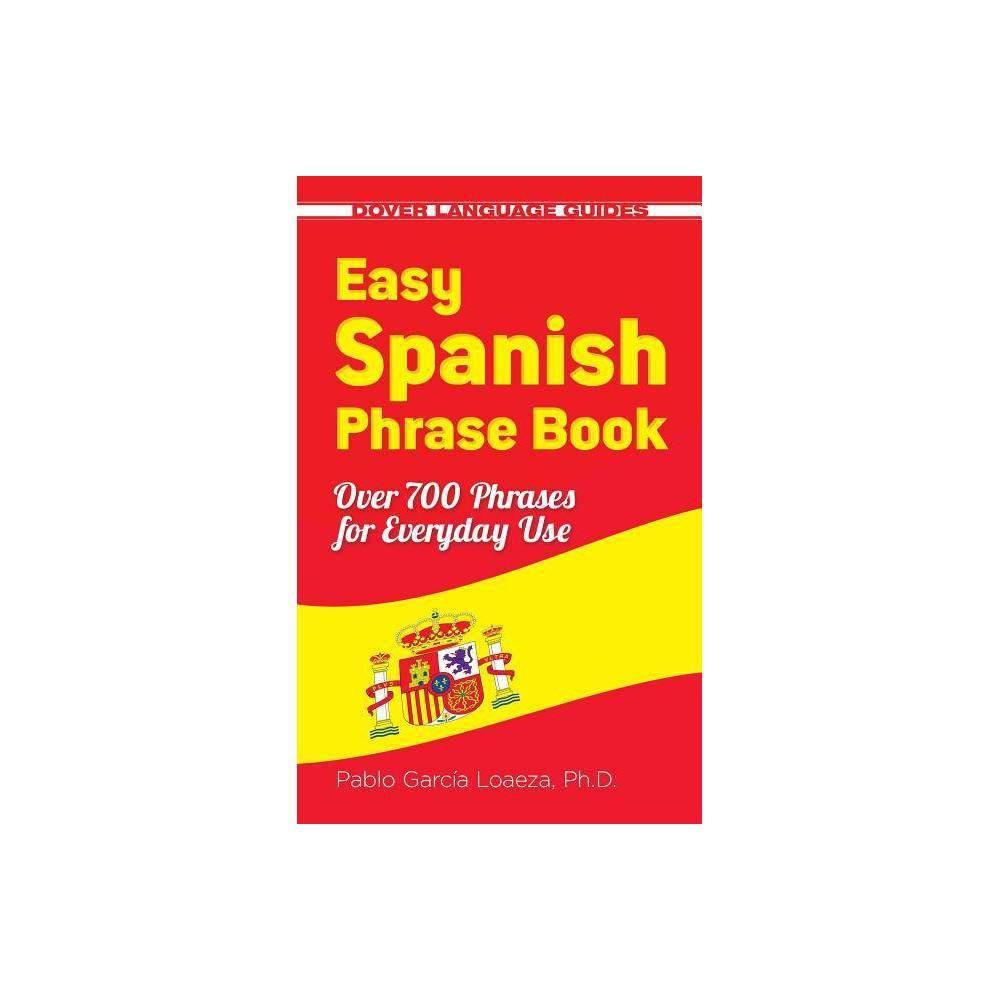 Easy Spanish Phrase Book New Edition Dover Language Guides Spanish By Pablo Garcia Loaeza