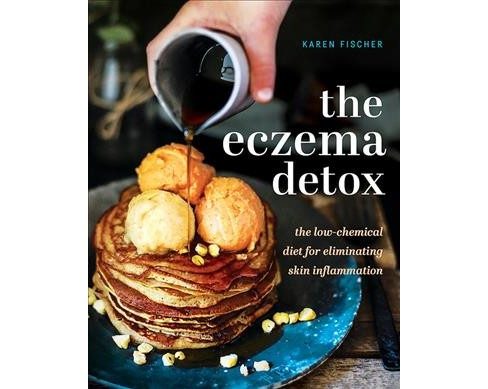 eczema detox : The low-chemical diet for eliminating skin inflammation -  by Karen Fischer (Hardcover) - image 1 of 1