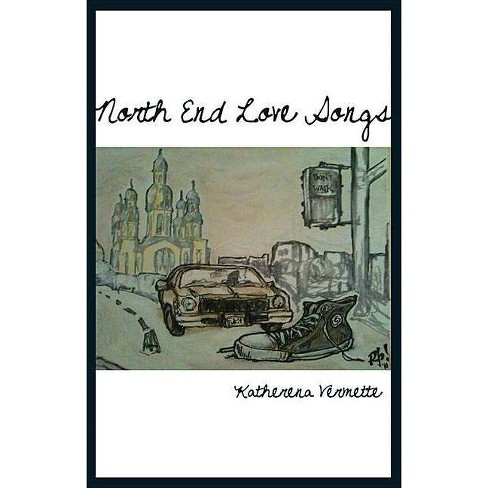 North End Love Songs - by  Katherena Vermette (Paperback) - image 1 of 1