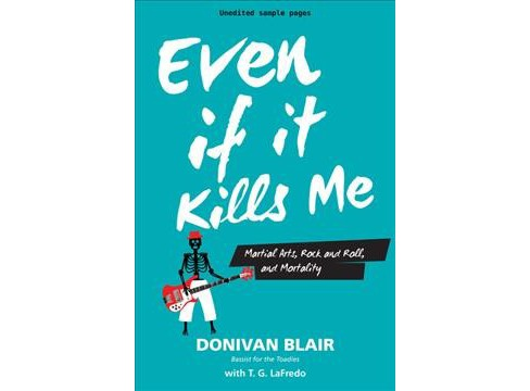 Even If It Kills Me : Martial Arts, Rock and Roll, and Mortality (Paperback) (Donivan Blair) - image 1 of 1
