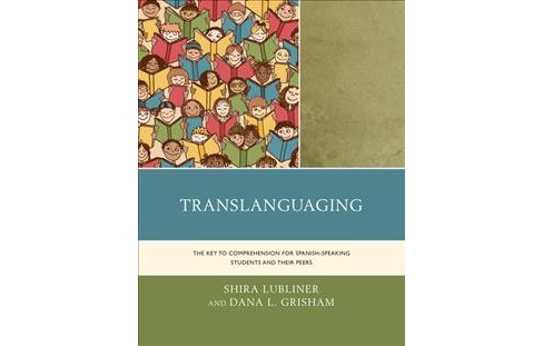 Translanguaging : The Key to Comprehension for Spanish-Speaking Students and Their Peers -  (Paperback) - image 1 of 1