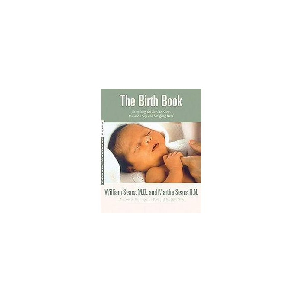 Birth Book : Everything You Need to Know to Have a Safe and Satisfying Birth (Paperback) (William Sears