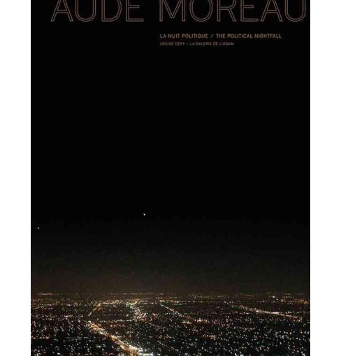 Aude Moreau : La Nuit Politique / The Political Nightfall (Bilingual) (Hardcover) (Louise Dery & Kevin - image 1 of 1