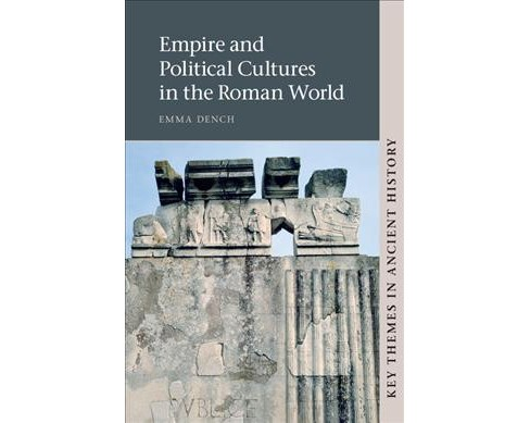 Empire and Political Cultures in the Roman World -  by Emma Dench (Hardcover) - image 1 of 1