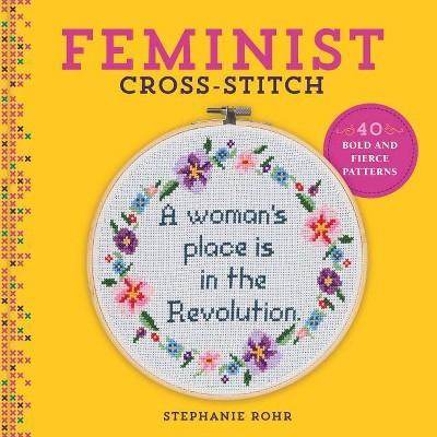 Feminist Cross-Stitch - by  Stephanie Rohr (Hardcover)